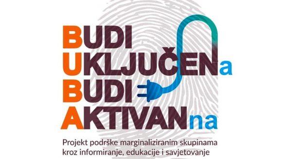 """Projekt """"Budi Uključen/a, Budi Aktivan/na"""" – Podrška marginaliziranim skupinama društva kroz informiranje, edukaciju i savjetovanje"""